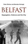 Belfast: Segregation, Violence and the City