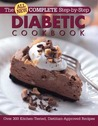 All New Complete Step-By-Step Diabetic Cookbook: Over 300 Great-Tasting Recipes for You and Your Family