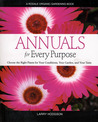 Annuals for Every Purpose: Choose the Right Plants for Your Conditions, Your Garden, and Your Taste (A Rodale Organic Gardening Book)