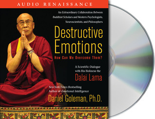 Destructive Emotions: How Can We Overcome Them?: A Scientific Dialogue with the Dalai Lama