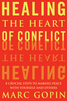 Healing the Heart of Conflict: 8 Crucial Steps to Making Peace with Yourself and Others