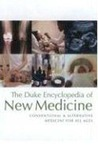 The Duke Encyclopedia of New Medicine: Conventional and Alternative Medicine for All Ages
