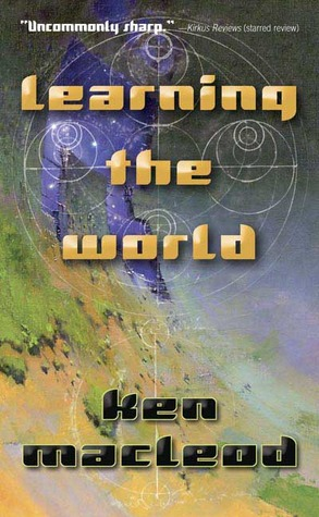Learning the World by Ken MacLeod