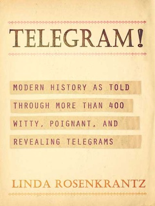 Telegram!  Modern History as Told Through More than 400 Witty, Poignant, and Revealing Telegrams