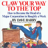 Claw Your Way to the Top: How to Become the Head of a Major Corporation in Roughly a Week