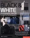 The Essential Black & White Photography Manual: For Digital and Film Photographers