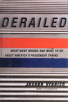 Derailed: What Went Wrong and What to Do About America's Passenger Trains