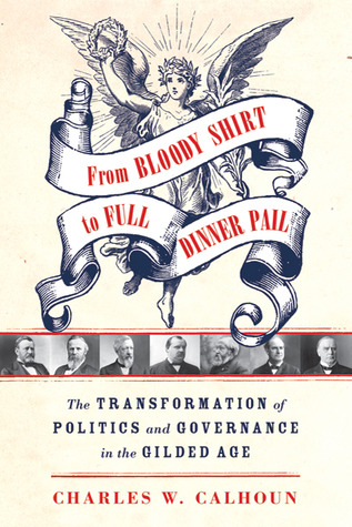 From Bloody Shirt to Full Dinner Pail by Charles W. Calhoun