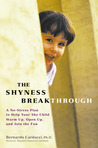 The Shyness Breakthrough: A No-Stress Plan to Help Your Shy Child Warm Up, Open Up, and Join the Fun