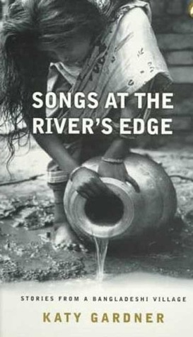 Songs At the River's Edge: Stories From a Bangladeshi Village