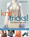 Knit Tricks!: Easy Shaping Techniques, 25 Stylish Projects from Simple Rectangles