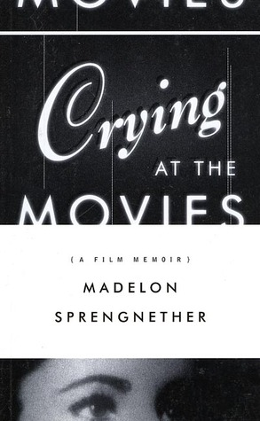 Crying at the Movies by Madelon Sprengnether