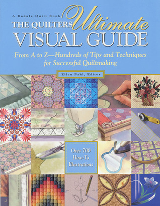 The Quilters Ultimate Visual Guide by Ellen Pahl