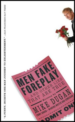 Men Fake Foreplay ... And Other Lies That Are True by Mike   Dugan