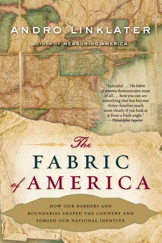 The Fabric of America: How Our Borders and Boundaries Shaped the Country and Forged Our National Identity