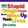 563 Stupid Things Stupid People Do to Mess Up Their Lives