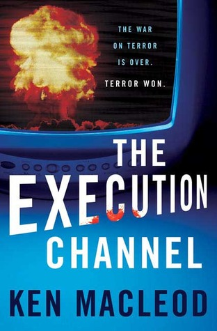 The Execution Channel by Ken MacLeod