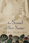 The Sound of Her Name: A Novel