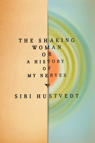 The Shaking Woman, or A History of My Nerves by Siri Hustvedt