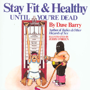 Dave Barry's Stay Fit and Healthy Until You're Dead by Dave Barry
