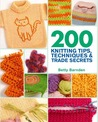200 Knitting Tips, Techniques & Trade Secrets: An Indispensable Reference of Technical Know-How and Troubleshooting Tips