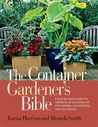 The Container Gardener's Bible: A Step-by-Step Guide to Growing in All Kinds of Containers, Conditions, and Locations