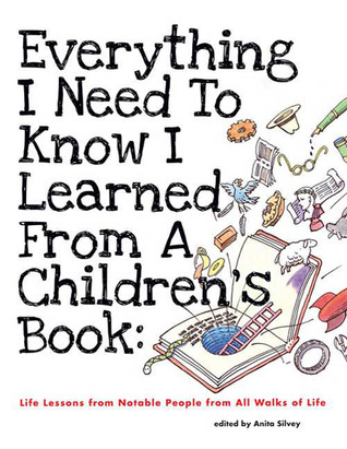 Everything I Need to Know I Learned from a Children's Book by Anita Silvey