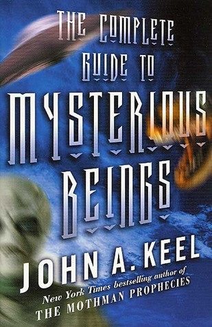 The Complete Guide to Mysterious Beings by John A. Keel