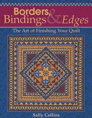 Borders Bindings and Edges: The Art of Finishing Your Quilt