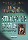 The Doctors Book of Home Remedies for Stronger Bones: Tips to Stop Osteoporosis and Reverse the Loss That Affects Every Woman Over 30