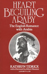 Heart-Beguiling Araby: The English Romance with Arabia