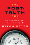 The Post-Truth Era: Dishonesty and Deception in Contemporary Life
