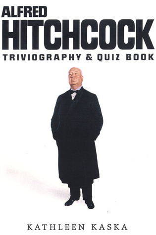 Alfred Hitchcock Triviography and Quiz Book by Kathleen Kaska