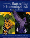 Attracting Butterflies & Hummingbirds to Your Backyard: Watch Your Garden Come Alive With Beauty on the Wing