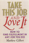 Take This Job and Love It: How to Find Fulfillment in Any Job You Do