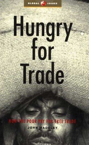 Hungry for Trade: How the Poor Pay for Free Trade