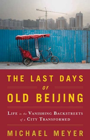 The Last Days of Old Beijing by Michael Meyer