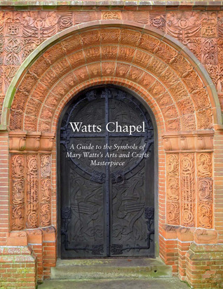 Watts Chapel: A Guide to the Symbols of Mary Watts' Arts and Crafts Masterpiece