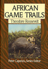 African Game Trails: An Account of the African Wanderings of an American Hunter-Naturalist