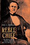 Rebel Chief: The Motley Life of Colonel William Holland Thomas C.S.A.