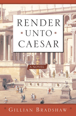 Render Unto Caesar by Gillian Bradshaw