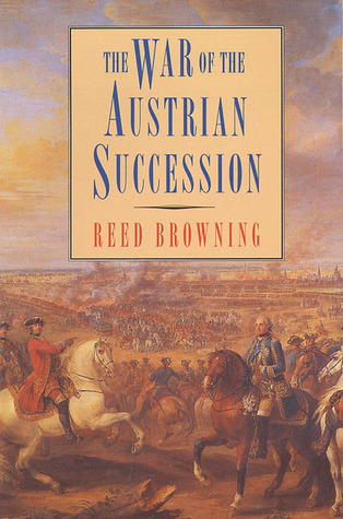 The War of the Austrian Succession by Reed Browning
