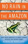 No Rain in the Amazon: How South America's Climate Change Affects the Entire Planet