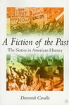 A Fiction of the Past: The Sixties in American History