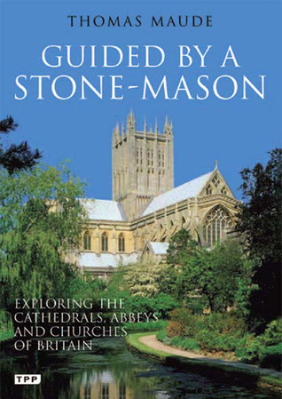 Guided by a Stonemason: Exploring the Cathedrals, Abbeys and Churches of Britain