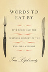 Words to Eat By: Five Foods and the Culinary History of the English Language