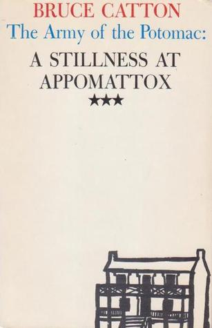 A Stillness at Appomattox (Army of the Potomac Trilogy, Vol 3)