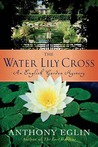 The Water Lily Cross (English Garden Mystery #3)