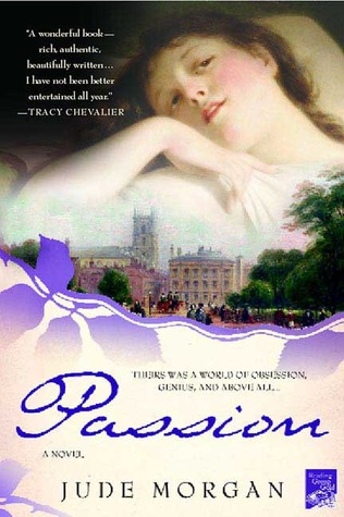Passion: A Novel of the Romantic Poets by Jude Morgan — Reviews ...