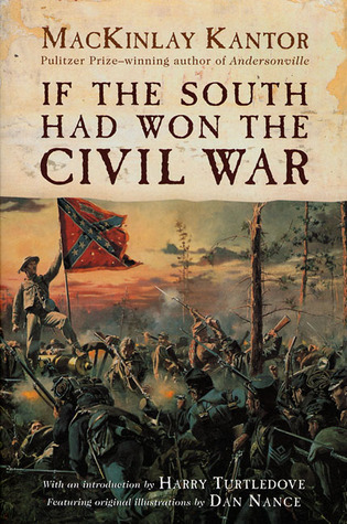 If the South Had Won the Civil War by MacKinlay Kantor